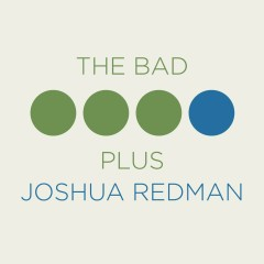 The Bad Plus Joshua Redman - Joshua Redman, The Bad Plus