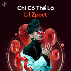 Chỉ Có Thể Là Lil Zpoet - Lil Z
