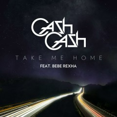 Take Me Home (feat. Bebe Rexha) - Cash Cash