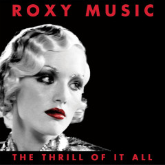 The Thrill Of It All (1972-1982) - Roxy Music