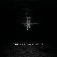 Lock Me Up - The Cab