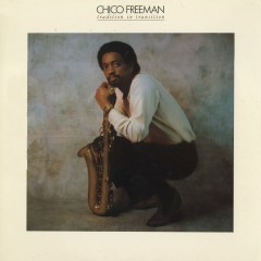 Tradition In Transition - Chico Freeman