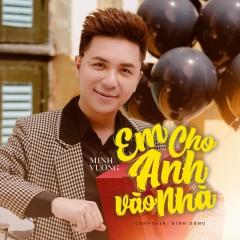 Em Cho Anh Vào Nhà (Single) - Minh Vương M4U, ACV, Đỗ Duy Nam