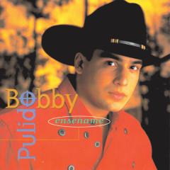 Ensénãme - Bobby Pulido