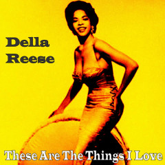 These Are the Things I Love - Della Reese