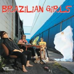Brazilian Girls - Brazilian Girls
