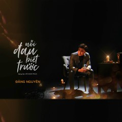 Nỗi Đau Biết Trước (Single) - Đăng Nguyên
