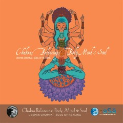 Chakra Balancing: Body, Mind & Soul # 2 - Deepak Chopra, Adam Plack