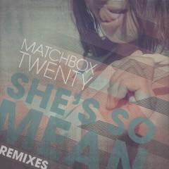 She's So Mean (Remixes) - Matchbox Twenty