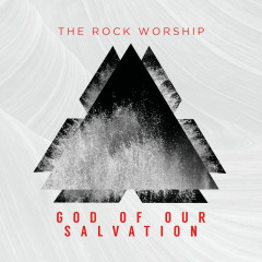 God Of Our Salvation - The Rock Worship