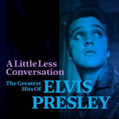 A Little Less Conversation: The Greatest Hits of Elvis Presley - Elvis Presley