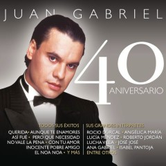 Juan Gabriel - 40 Aniversario - Juan Gabriel