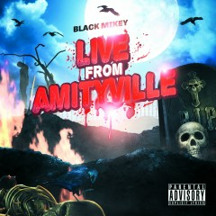 Live From Amityville - Black Mikey