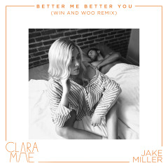Better Me Better You (Win and Woo Remix) - Clara Mae, Jake Miller