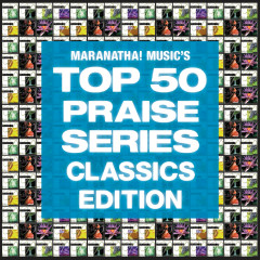 Top 50 Praise Classics - Maranatha! Praise Band