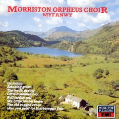 Myfanwy - The Morriston Orpheus Choir
