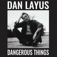 Dangerous Things - Dan Layus