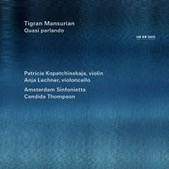 Tigran Mansurian: Quasi Parlando - Patricia Kopatchinskaja, Anja Lechner, Amsterdam Sinfonietta, Candida Thompson