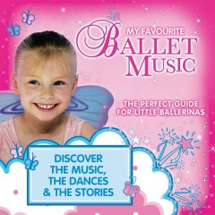 My Favourite Ballet Music: The Perfect Guide for Little Ballerinas - Various Artists