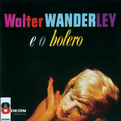 Walter Wanderley E O Bolero - Walter Wanderley