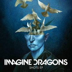 Shots EP - Imagine Dragons