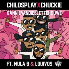 Kannievandieslettehouwe - ChildsPlay,Chuckie,Mula B,LouiVos