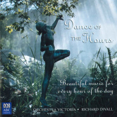 Dance Of The Hours: Beautiful Music For Every Hour Of The Day - Orchestra Victoria, Richard Divall