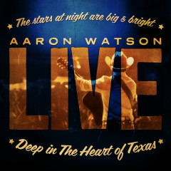 Live: Deep In The Heart of Texas - Aaron Watson