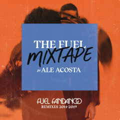 The Fuel Mixtape by Ale Acosta (Fuel Fandango Remixes 2011-2019) - Fuel Fandango