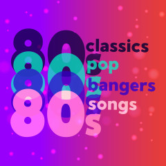 80s Classics 80s Pop 80s Bangers 80s Songs - Various Artists