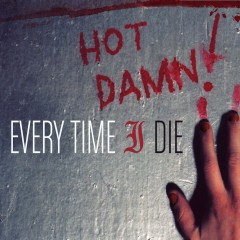 Hot Damn! - Every Time I Die