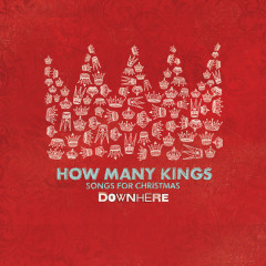 How Many Kings: Songs For Christmas - downhere