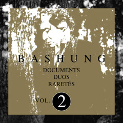 Documents / Duos / Raretés Vol.2 - Alain Bashung