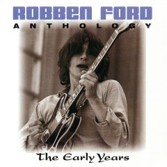 Anthology: The Early Years - Robben Ford