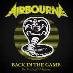 Back In the Game (The Un-Limited Release) - Airbourne