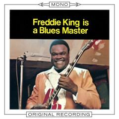 Freddie King Is A Blues Master (Mono) - Freddie King