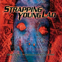 Heavy As a Really Heavy Thing (Remastered Re-issue + Bonus Tracks) - Strapping Young Lad