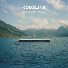 In A Perfect World (Expanded Edition) - Kodaline