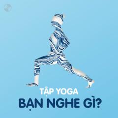 Tập Yoga Bạn Nghe Gì?