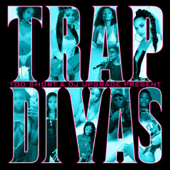 Too $hort & DJ Upgrade Present: Trap Divas - Various Artists