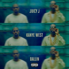 Ballin - Juicy J,Kanye West