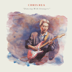 Dancing with Strangers (Deluxe Edition) [2019 Remaster] - Chris Rea