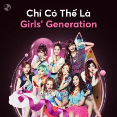 Chỉ Có Thể Là Girls' Generation - SNSD