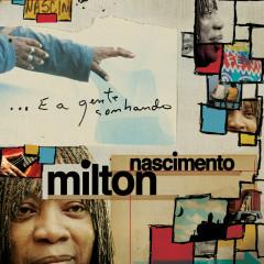 ...E A Gente Sonhando - Milton Nascimento
