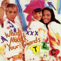 What About Your Friends (Remixes) - TLC