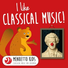 I Like Classical Music! (Menuetto Kids - Classical Music for Children) - Various Artists