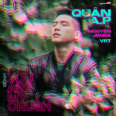 You Are My Crush (Remix) (Single) - Quân A.P, Nguyên Jenda, VRT