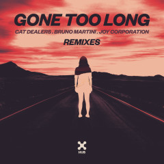 Gone Too Long (Remixes) - Cat Dealers, Bruno Martini, Joy Corporation