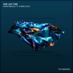 One Last Time (feat. Some Chick) [Remixes] - Ryan Riback, some chick