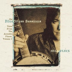 The Bluegrass Sessions: Tales From The Acoustic Planet, Vol. 2 - Béla Fleck